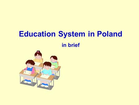 Education System in Poland in brief. Pre-primary education The first level of the school system  It concerns children from 3 to 6 years of age.  6-year-old.