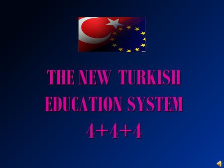 THE NEW TURKISH EDUCATION SYSTEM 4+4+4