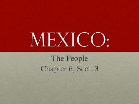 Mexico: The People Chapter 6, Sect. 3. Influences of the Past Maya: Lived in Yucatan Peninsula between 250-900 adMaya: Lived in Yucatan Peninsula between.