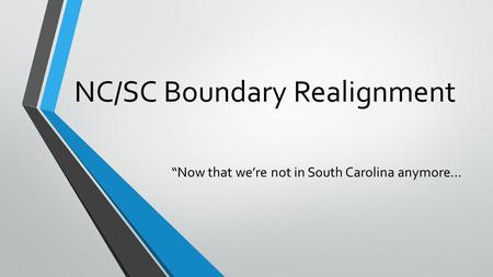 "NC/SC Boundary Realignment ""Now that we're not in South Carolina anymore…"