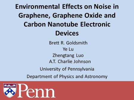 Environmental Effects on Noise in Graphene, Graphene Oxide and Carbon Nanotube Electronic Devices Brett R. Goldsmith Ye Lu Zhengtang Luo A.T. Charlie Johnson.