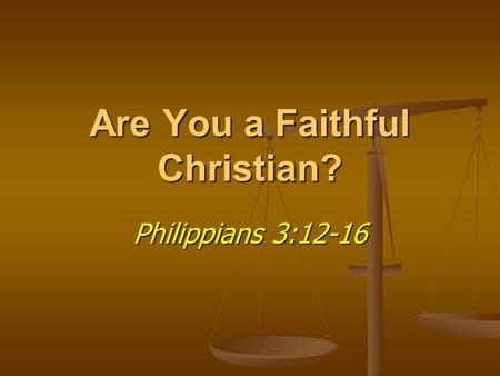 Are You a Faithful Christian? Philippians 3:12-16.