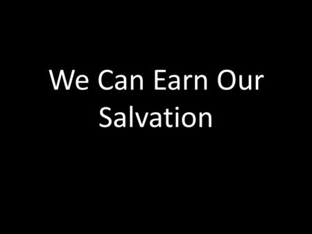 "We Can Earn Our Salvation. Matt 18: 21-35 Matt 18: 21-35 21 Then Peter came and said to Him, ""Lord, how often shall my brother sin against me and I forgive."
