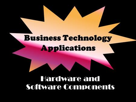 Business Technology Applications Hardware and Software Components.