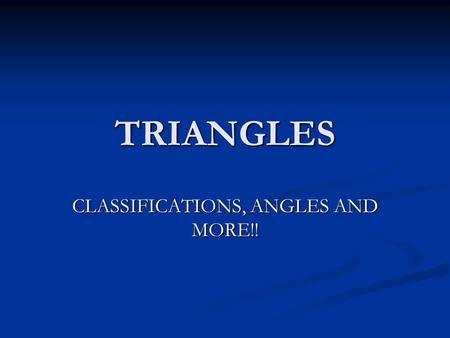 TRIANGLES CLASSIFICATIONS, ANGLES AND MORE!! Different Types of Triangles Triangles come in different types which can be classified by it's sides and/or.