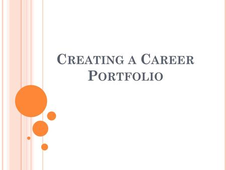 C REATING A C AREER P ORTFOLIO. W HAT IS A C AREER P ORTFOLIO ? A visual way to represent your credentials, skills and achievements Port – means portable.
