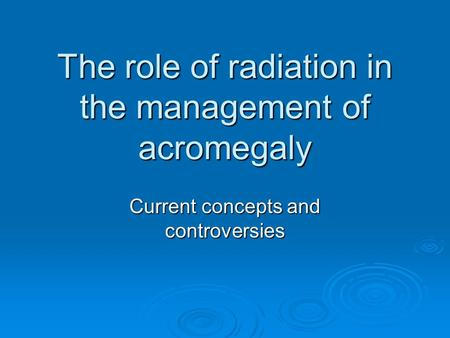 The role of radiation in the management of acromegaly