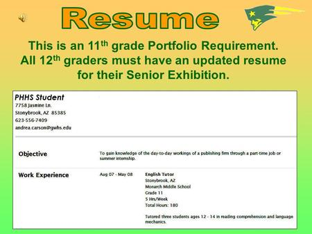 This is an 11 th grade Portfolio Requirement. All 12 th graders must have an updated resume for their Senior Exhibition.