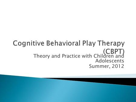 Cognitive Behavioral Play Therapy (CBPT)