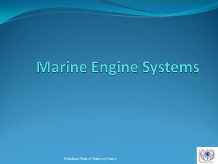 Marine Engine Systems Merchant Marine Training Centre.