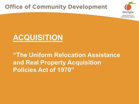 "ACQUISITION ""The Uniform Relocation Assistance and Real Property Acquisition Policies Act of 1970"""