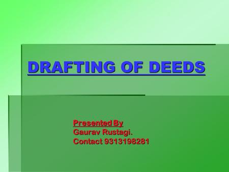 DRAFTING OF DEEDS Presented By Gaurav Rustagi. Contact 9313198281.