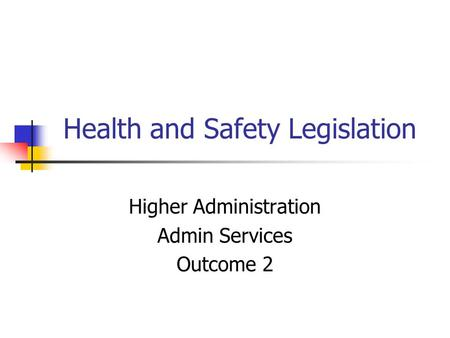 Health and Safety Legislation Higher Administration Admin Services Outcome 2.