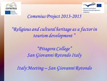 "Comenius Project 2013-2015 ""Religious and cultural heritage as a factor in tourism development "" ""Pitagora College"" San Giovanni Rotondo Italy Italy Meeting."