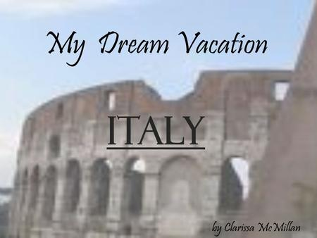 My Dream Vacation ITALY by Clarissa McMillan.