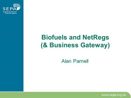 Biofuels and NetRegs (& Business Gateway) Alan Parnell.