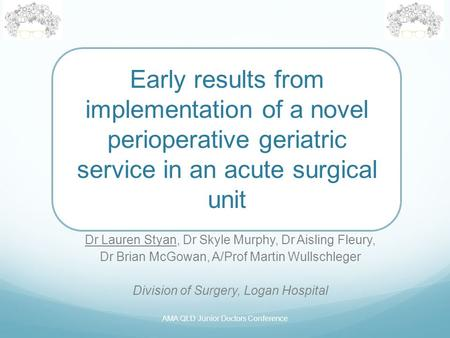 Early results from implementation of a novel perioperative geriatric service in an acute surgical unit Dr Lauren Styan, Dr Skyle Murphy, Dr Aisling Fleury,