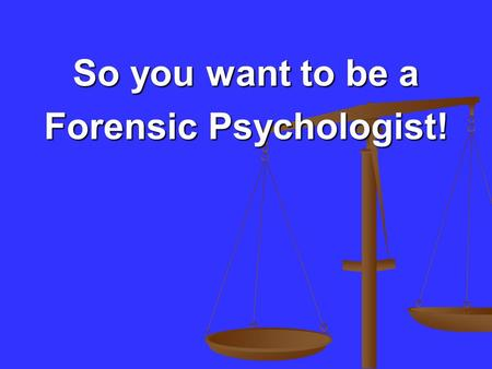 So you want to be a Forensic Psychologist!. Why Forensic Psychology? Popularity Popularity Dramatic Increase in Popularity Dramatic Increase in Popularity.