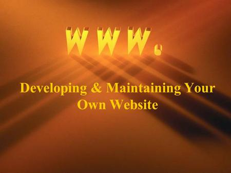 Developing & Maintaining Your Own Website. Introduction Every day it becomes clearer that the Net is taking its place alongside the other great transformational.