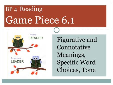 Figurative and Connotative Meanings, Specific Word Choices, Tone BP 4 Reading Game Piece 6.1.