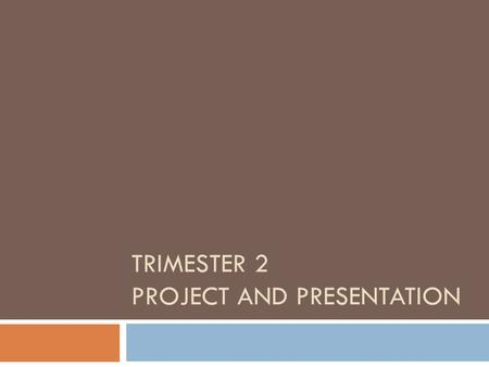 TRIMESTER 2 PROJECT AND PRESENTATION. PROJECT My Project  For this project you will need to conduct research and write an information essay about one.