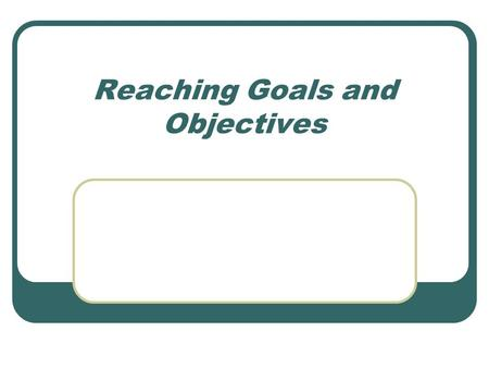 Reaching Goals and Objectives Goal Setting The Bullfight.
