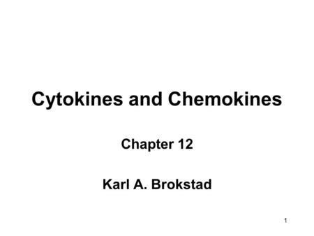 Cytokines and Chemokines Chapter 12 Karl A. Brokstad 1.