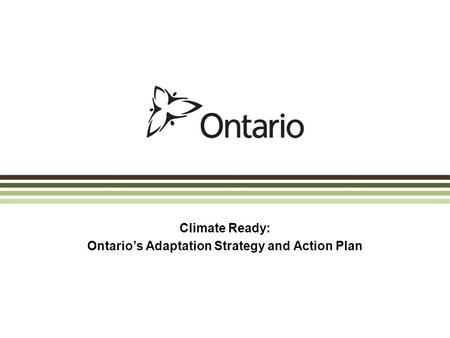 Climate Ready: Ontario's Adaptation Strategy and Action Plan.