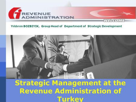Strategic Management at the Revenue Administration of Turkey Yıldırım BOZBIYIK, Group Head of Department of Strategic Development.