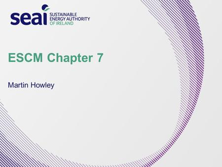 ESCM Chapter 7 Martin Howley. Outline Background What is a 'good indicator' Use of Indicators –Monitoring –Evaluation –Planning –Improving forecasts –International.