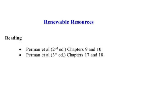 Renewable Resources Reading Perman et al (2nd ed.) Chapters 9 and 10