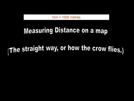 Measuring Distance on a map (The straight way, or how the crow flies.)