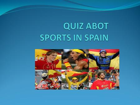 Question 1. Which is the most famous sport in Spain? a)Basketball b) Tennis c) Football.