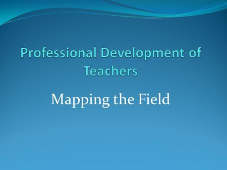Mapping the Field. Teacher Education Courses in India Grades 1-5: K12+ 2 Year Diploma in Elementary Teacher Education (ETE) Grades 6-10: Graduate+1 Year.