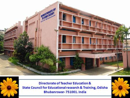 H Directorate of Teacher Education & State Council for Educational research & Training, Odisha Bhubanrswar- 751001. India.