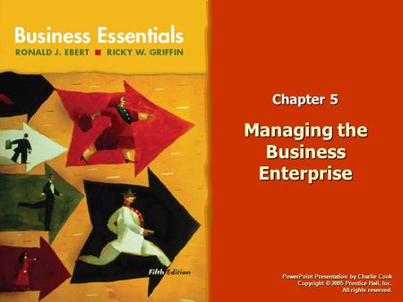 PowerPoint Presentation by Charlie Cook Copyright © 2005 Prentice Hall, Inc. All rights reserved. Chapter 5 Managing the Business Enterprise.