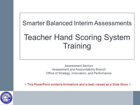 Smarter Balanced Interim Assessments Teacher Hand Scoring System Training Assessment Section Assessment and Accountability Branch Office of Strategy, Innovation,