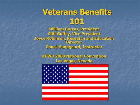 Veterans Benefits 101 William Burrus, President Cliff Guffey, Vice President Joyce Robinson, Research and Education Director Chuck Sundgaard, Instructor.