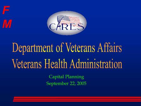 "FMFM Capital Planning September 22, 2005. FMFM ""To honor America's veterans by providing exceptional health care that improves their health and well-being"""