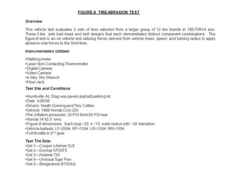 FIGURE-8 TIRE ABRASION TEST Overview This vehicle test evaluates 5 sets of tires selected from a larger group of 12 tire brands in 185/70R14 size. These.