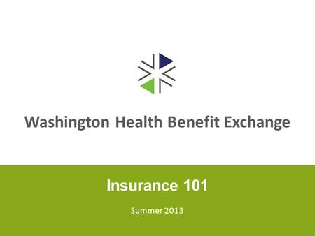 Washington Health Benefit Exchange Insurance 101 Summer 2013.