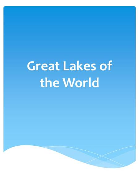 Great Lakes of the World. A slow-moving or standing body of water surrounded completely or nearly completely by land What is a lake?