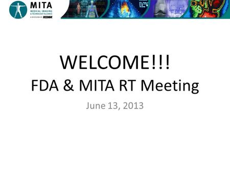 WELCOME!!! FDA & MITA RT Meeting June 13, 2013. Agenda Overview (Joy M. Sacmar) Planning of Radiotherapy Treatments (Mary Napolitano) Inputs to Planning.