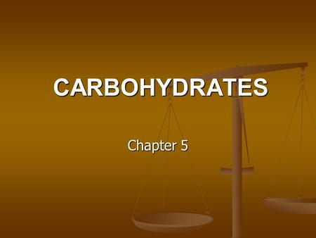 CARBOHYDRATES Chapter 5.