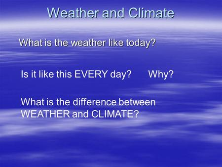 Weather and Climate What is the weather like today?