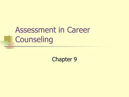 Assessment in Career Counseling Chapter 9. Assessing Individual Differences Interests Abilities/skills Values Integrative Career Assessment Programs.