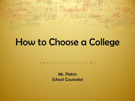 How to Choose a College Ms. Pietris School Counselor.