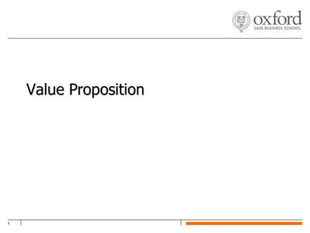 1 Value Proposition. SKOLL CENTRE FOR SOCIAL ENTREPRENEURSHIP2 What is a Value Proposition? Identifies target market opportunity Explains cost and benefits.