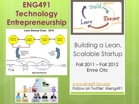 ENG491 Technology Entrepreneurship Building a Lean, Scalable Startup Fall 2011 – Fall 2012 Emre Oto  Follow on