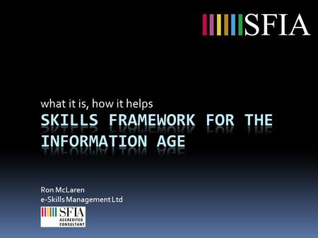Ron McLaren e-Skills Management Ltd SFIA what it is, how it helps.